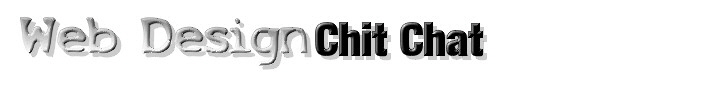Web Design Chit Chat, a website for people who like knocking together websites or would like to be able to knock together websites but don't know how to yet.
